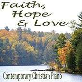 Faith, Hope & Love - Contemporary Christian Piano by Steven C