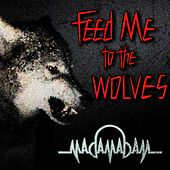 Feed Me to the Wolves by Madam Adam