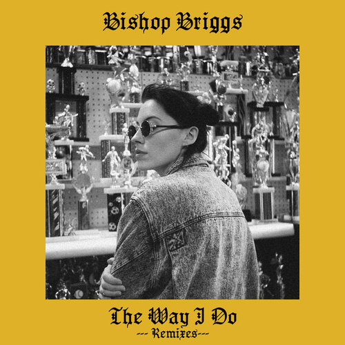 The Way I Do (Remixes) by Bishop Briggs