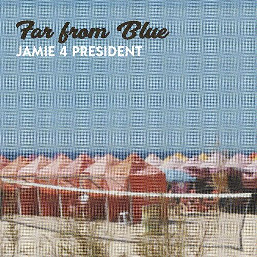 Far from Blue by Jamie 4 President