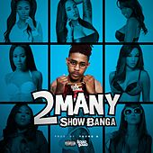 2 Many by Showbanga
