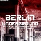 Berlin Underground Electro House, Progressive House, EDM, House & Deep House by Various Artists