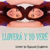 Lloverá y Yo Veré by Raquel Eugenio