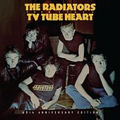 TV Tube Heart - 40th Anniversary Edition by The Radiators From Space
