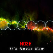 It's Never Now by Noah