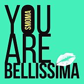 You Are Bellissima by Smoma