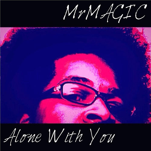 Alone With You by Mr. Magic