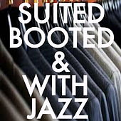 Suited & Booted with Jazz de Various Artists