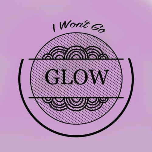 I Won't Go von Glow