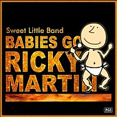 Babies Go Ricky Martin de Sweet Little Band