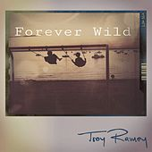 Forever Wild by Troy Ramey