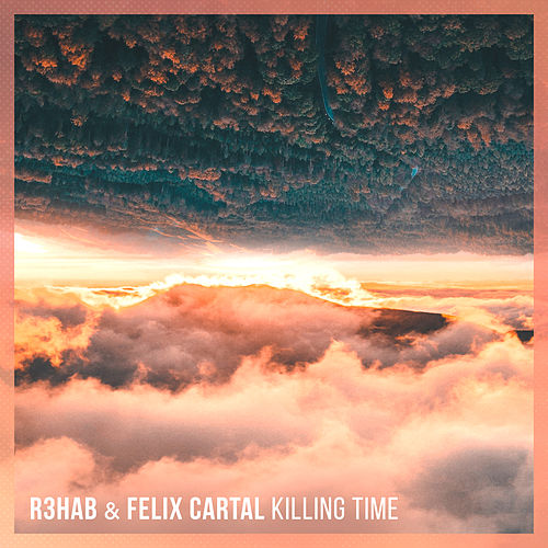 Killing Time by R3HAB