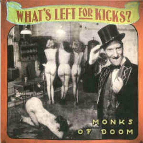 What's Left for Kicks? by Monks Of Doom