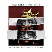 Watcha Gon' Do? by Puff Daddy