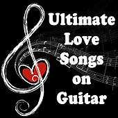 Ultimate Love Songs on Guitar by Steve Petrunak