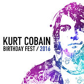 Kurt Cobain Birthday Fest 2016 by Various Artists