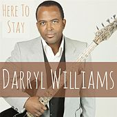 Here to Stay by Darryl Williams