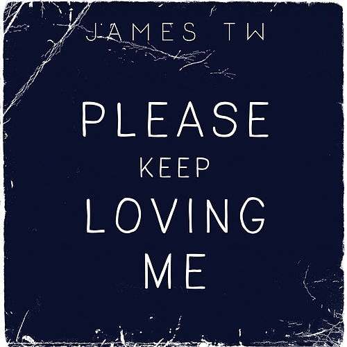 Please Keep Loving Me by James TW