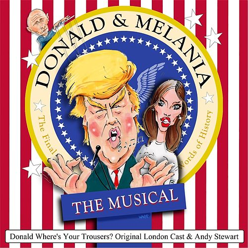 Donald Where's Your Trousers? by Donald and Melania the Musical Original London Cast