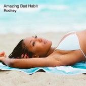 Amazing Bad Habit by Rodney