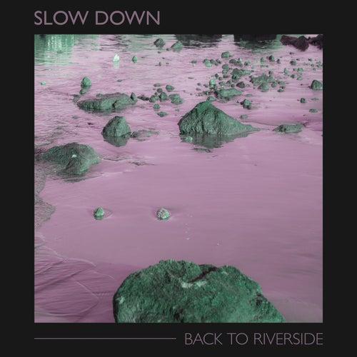 Back to Riverside by Slowdown