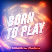 Born to Play (feat. Chris Burke) by Danmann