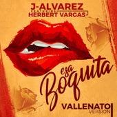 Esa Boquita (Vallenato Version) de J. Alvarez