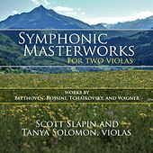 Symphonic Masterworks for Two Violas: Works by Beethoven, Rossini, Tchaikovsky, and Wagner by Scott Slapin and Tanya Solomon
