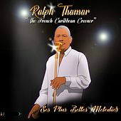 The French Caribbean Crooner - Ses plus belles mélodies by Ralph Thamar