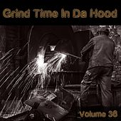 Grind Time in da Hood, Vol. 36 by Various Artists