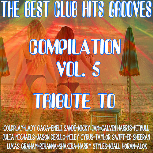 The Best Club Hits Grooves Compilation Vol. 5 Tribute To Coldplay-Ed Sheeran-Calvin Harris Etc.. by Express Groove