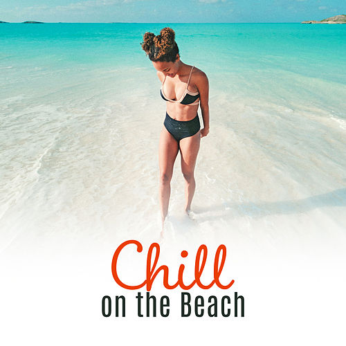 Chill on the Beach – Ibiza 2017, Deep Lounge, Ibiza Summertime, Beach Music, Chill Out 2017, Tropical Lounge Music, Pure Rest de Chill Out
