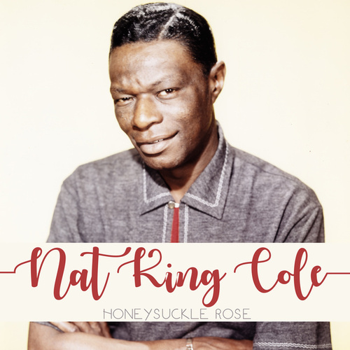 Honeysuckle Rose by Nat King Cole