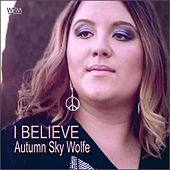 I Believe by Autumn Sky Wolfe