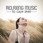 Relaxing Music to Calm Spirit – Easy Listening, Stress Relief, Music to Calm Down, Chilled Sounds by Best Relaxation Music