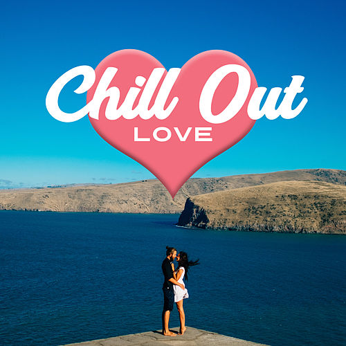 Chill Out Love – Summer Hot Melodies, Stress Relief, Holiday Lovers, Chill Out 2017 by Top 40