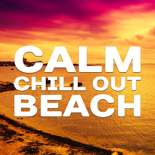 Calm Chill Out Beach – Summer Lounge, Chill Out 2017, Holiday Vibes, Stress Relief de Ibiza Chill Out