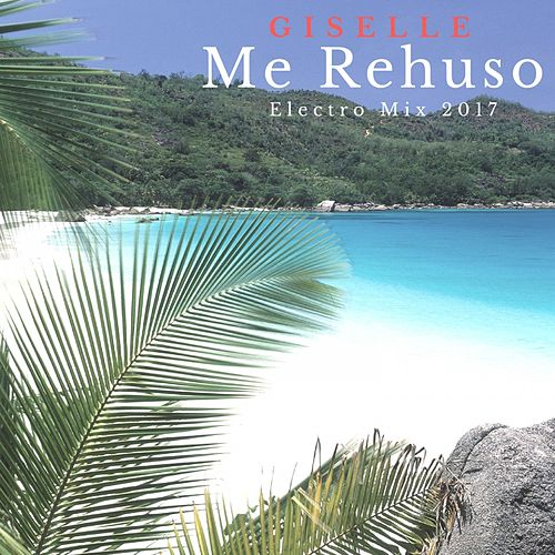 Me Rehuso (Electro Mix 2017) by Giselle