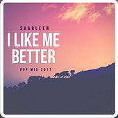 I Like Me Better (Pop Mix 2017) by Sharleen
