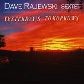 Yesterday's Tomorrows by Dave Rajewski Sextet