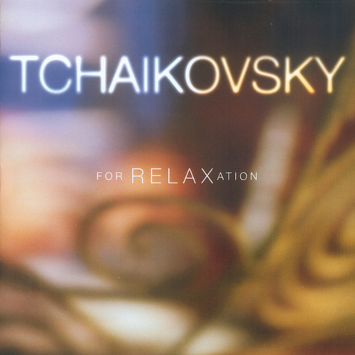 Play & Download Tchaikovsky For Relaxation by Pyotr Ilyich Tchaikovsky | Napster