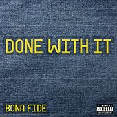 Done with It by Bonafide