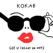 Got U (Ready or Not) by Kokab