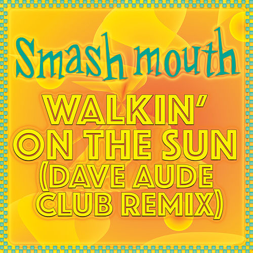 Walkin' On The Sun (Dave Aude Club Remix) by Smash Mouth