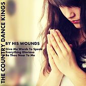 By His Wounds by Country Dance Kings