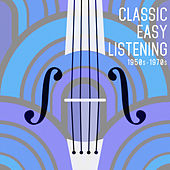 Classic Easy Listening: 1950s -1970s by Various Artists