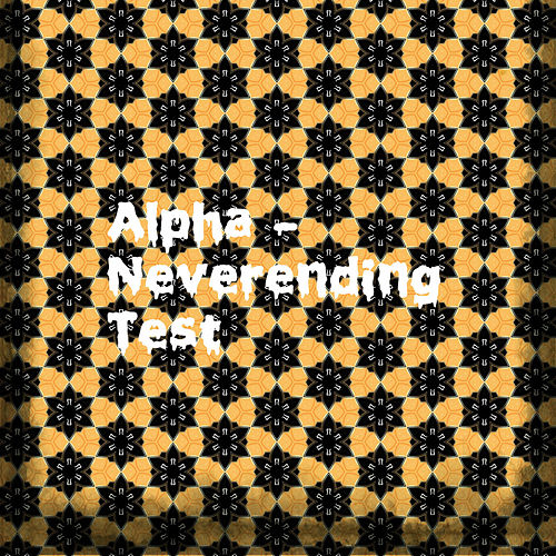 Neverending Test by Alpha