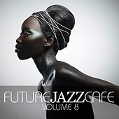 Future Jazz Cafe, Vol. 8 by Various Artists