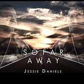 So Far Away (Radio Edit) by Jessie Daniels