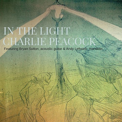 In the Light (feat. Bryan Sutton & Andy Leftwich) by Charlie Peacock